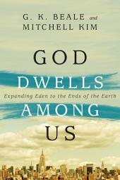 God Dwells Among Us: Expanding Eden to the Ends of the Earth
