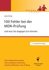 100 Fehler bei der MDK-Prüfung: Und was Sie dagegen tun können. Die richtige Vorbereitung. Die wichtigsten Kenntnisse. Rechte & Pflichten in der Prüfung, Ausgabe 4