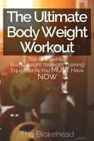 The Ultimate Body Weight Workout  Top 10 Essential Body Weight Strength Training Equipments You Must Have Now PDF