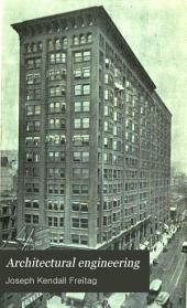 Architectural Engineering: With Special Reference to High Building Construction, Including Many Examples of Chicago Office Buildings