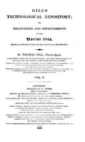 Gill's technological [afterw.] Gill's scientific, technological & microscopic repository; or, Discoveries and improvements in the useful arts, a continuation of his Technical repository, by T. Gill: Volume 5