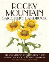 Rocky Mountain Gardener's Handbook: All You Need to Know to Plan, Plant & Maintain a Rocky Mountain Garden - Montana, Idaho, Wyoming, Colorado, Utah, Nevada