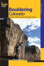 Bouldering Colorado: More Than 1,000 Premier Boulders Throughout The State