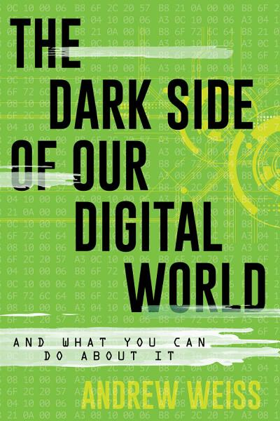 Download The Dark Side of Our Digital World Book