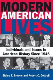 Modern American Lives: Individuals and Issues in American History Since 1945: Individuals and Issues in American History Since 1945
