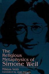 Religious Metaphysics of Simone Weil, The