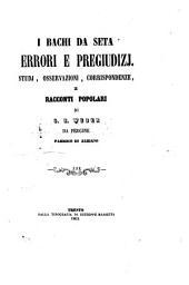 I bachi da seta, errori e pregiudizj, studj, osservazioni, corrispondenze e racconti popolari
