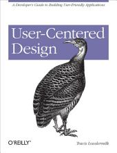 User-Centered Design: A Developer's Guide to Building User-Friendly Applications