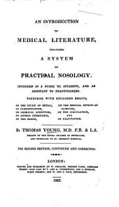 An Introduction to Medical Literature, including a System of Practical Nosology. ... with detached essays, on the study of physic, on animal chemistry, etc