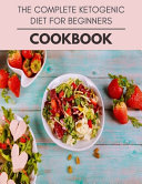 The Complete Ketogenic Diet For Beginners Cookbook