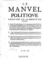 Le manuel politique, faisant voir par la raison et par l'autorite l. que le roi, dans l'age ou il est, ne peut point choisir son conseil, et que par consequent la reine, le Mazarin, le duc de Bouillon et le premier president sont des conseillers ingeres par tyrannie etc