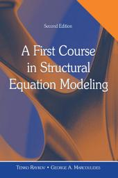 A First Course in Structural Equation Modeling: Edition 2