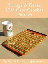 Orange and Green iPad Sleeve Crochet Pattern