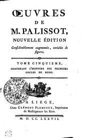 OEUVRES DE M. PALISSOT: NOUVELLE ÉDITION Considérablement augmentée, enrichie de figures. TOME CINQUIEME, CONTENANT L'HISTOIRE DES PREMIERS SIECLES DE ROME, Volume5