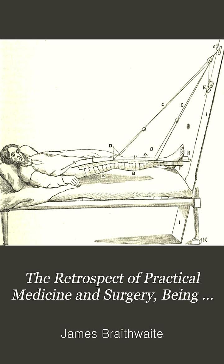 The Retrospect of Practical Medicine and Surgery, Being a Half-yearly Journal Containing a Retrospective View of Every Discovery and Practical Improvement in the Medical Sciences. ... . Volume 1-CXXIII, 1840-July 1901