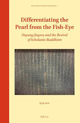 Differentiating the Pearl from the Fish Eye  Ouyang Jingwu and the Revival of Scholastic Buddhism