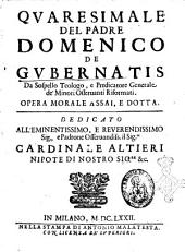 Quaresimale del padre Domenico De Gubernatis da Sospello teologo, e predicatore generale de' Minori osseruanti riformati ..