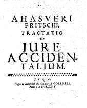 Ahasveri Fritschii Tractatio de iure accidentalium