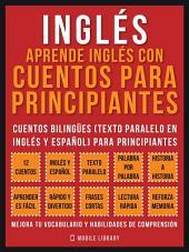 Inglés - Aprende Inglés Con Cuentos Para Principiantes: Cuentos Bilingües (Texto Paralelo En Inglés y Español) Para Principiantes (Inglés Para Latinos)