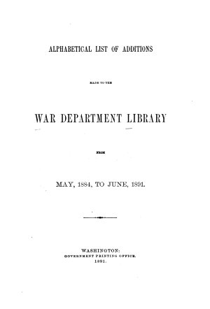 Alphabetical List of Additions Made to the War Department Libraty from May 1884 to June 1891 PDF
