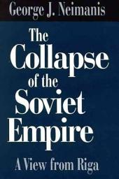 The Collapse of the Soviet Empire: A View from Riga