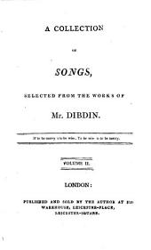 A Collection of Songs Selected from the Works of Mr. Dibdin. Third Edition, With Additions and Alterations