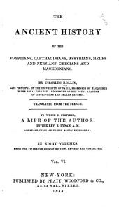 The Ancient History of the Egyptians, Carthaginians, Assyrians, Medes and Persians, Grecians and Macedonians: Volume 6