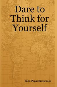 Dare to Think for Yourself PDF