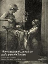 The Visitation of Lancashire and a Part of Cheshire: Made in the Twenty-fourth Year of the Reign of King Henry the Eighth, 1533 A.D.
