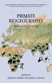 Primate Biogeography: Progress and Prospects