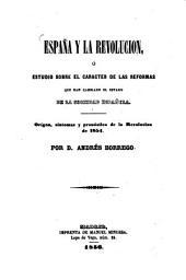 España y la revolucion, ó estudio sobre el caracter de las reformas que han cambiado et estado de la sociedad española: Origen, sintomas y pronóstico de la revolucion de1854