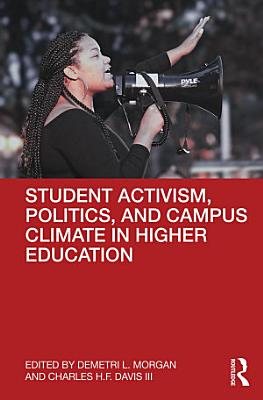 Student Activism  Politics  and Campus Climate in Higher Education PDF