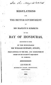 Regulations for the better government of His Majesty's subjects in the Bay of Honduras ...