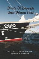Disaster Of Shipwrecks Under Delaware Coast
