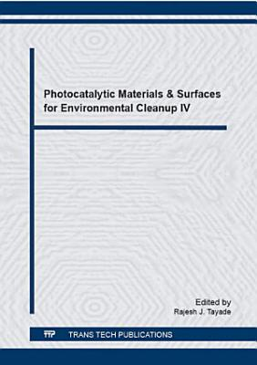 Photocatalytic Materials & Surfaces for Environmental Cleanup IV