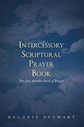 Intercessory Scriptural Prayer Book: Not Just Another Book of Prayer