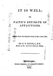 It is Well: Or, Faith's Estimate of Afflictions: Altered from the Original Work of Rev. John Hill