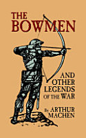 The Bowmen and Other Legends of the War  the Angels of Mons  PDF
