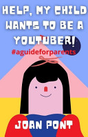 HELP  MY CHILD WANTS TO BE A YOUTUBER  PDF