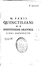 M. Fabii Quinctiliani de institutione oratoria libri duodecim