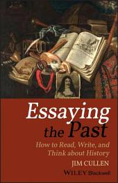 Essaying the Past: How to Read, Write, and Think about History, Edition 3