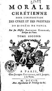Morale Chrétienne pour l'instruction des curez et des prestres du diocèse de vence: Volume2