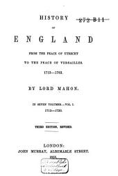 History of England from the Peace of Utrecht to the Peace of Versailles, 1713-1783: Volume 1
