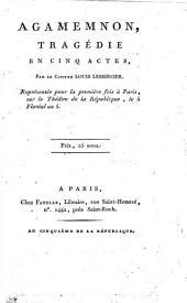 Agamemnon: tragédie en cinq actes. Représentée, pour la première fois à Paris, sur le Théâtre de la République, le 5 floreal an 5