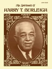 The Spirituals of Harry T. Burleigh: For Low Voice