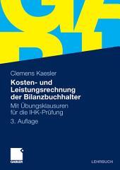 Kosten- und Leistungsrechnung der Bilanzbuchhalter: Mit Übungsklausuren für die IHK-Prüfung, Ausgabe 3