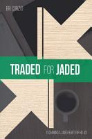 Traded For Jaded  Exchanging a Jaded Heart for His Joy PDF