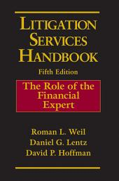 Litigation Services Handbook: The Role of the Financial Expert, Edition 5
