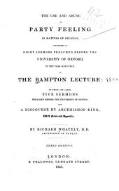The Use and Abuse of Party Feeling in Matters of Religion: Considered in Eight Sermons Preached Before the University of Oxford in the Year MDCCCXXII at the Bampton Lecture : to which are Added Five Sermons Preached Before the University of Oxford and a Discourse by Archbishop King, with Notes and Appendix