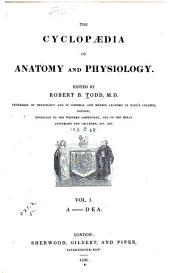 The cyclopædia of anatomy and physiology: Volume 1